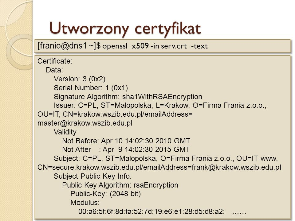 Utworzony certyfikat [franio@dns1 ~]$ openssl x509 -in serv.crt -text